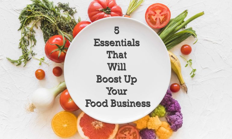 5 Essentials To Boost Up Your Food Business
